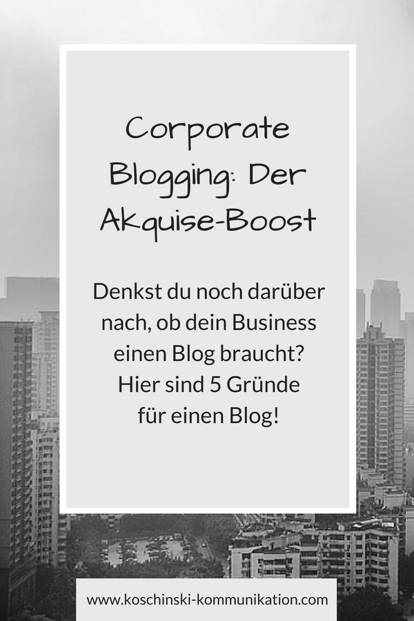 Akquise-Boost durch Corporate Blogging: 5 Gründe für einen Business Blog.