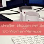 Regelmäßig und schneller bloggen? Das geht - mit der 100-Wörter-Methode!