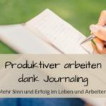 Mehr Sinn und Erfolg im Leben: Produktiver Arbeiten dank Journaling