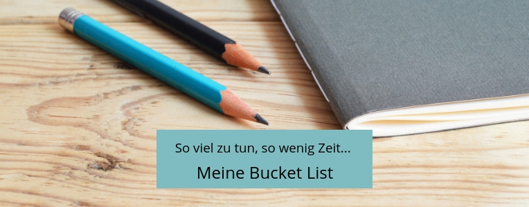 Meine Bucket List, Träume, Visionen, Ziele, Wünsche