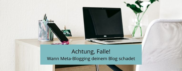 Vorsicht mit unüberlegtem Meta-Blogging, das kann deinem Blog schaden