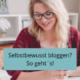 Selbstbewusst bloggen, selbstbewusst schreiben, authentische Blogartikel schreiben