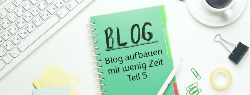 Zeit zum Bloggen finden, Blog aufbauen mit wenig Zeit, Blogaufbau